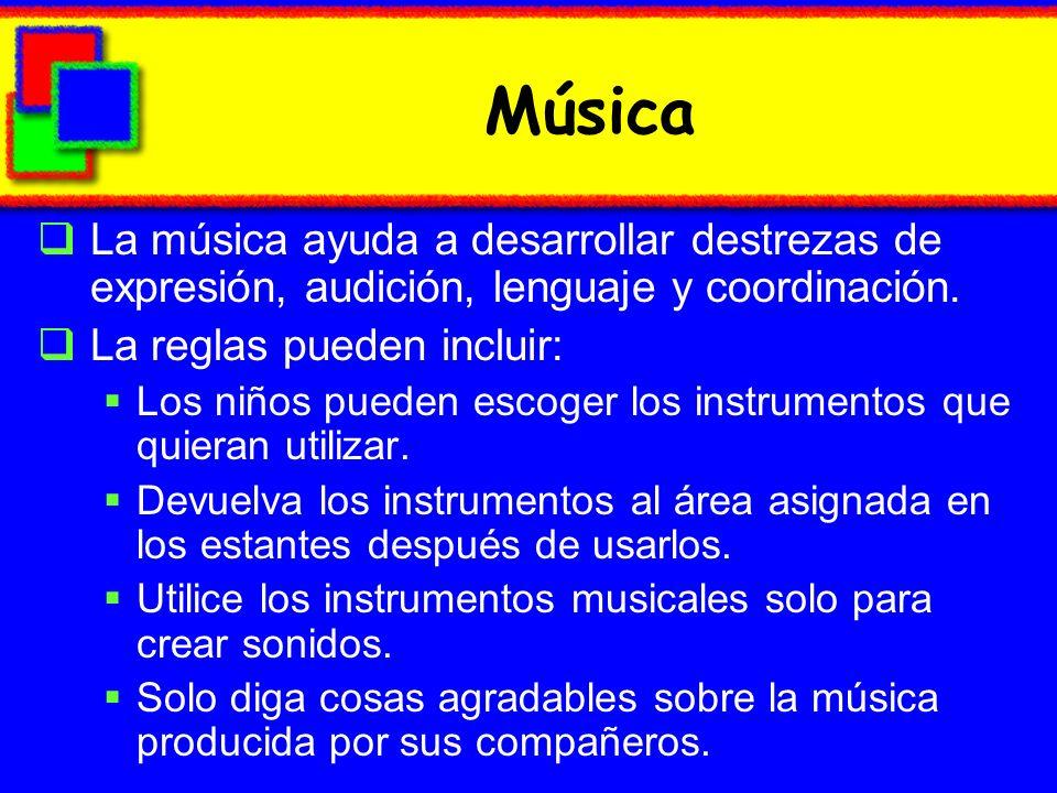 Música La música ayuda a desarrollar destrezas de expresión, audición, lenguaje y coordinación. La reglas pueden incluir: