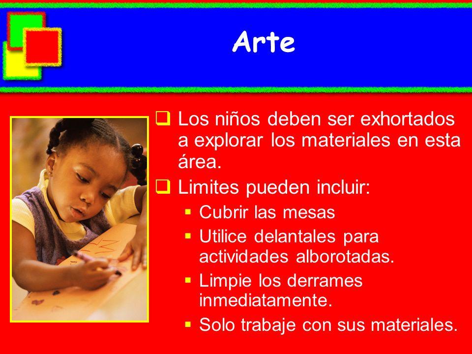 Arte Los niños deben ser exhortados a explorar los materiales en esta área. Limites pueden incluir: