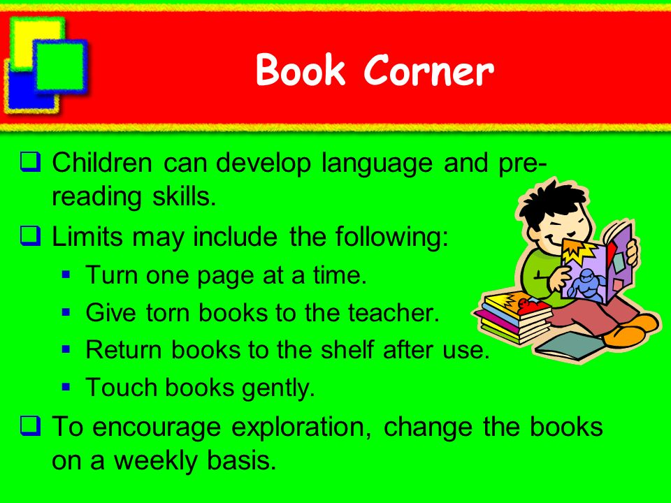 Book Corner Children can develop language and pre-reading skills.