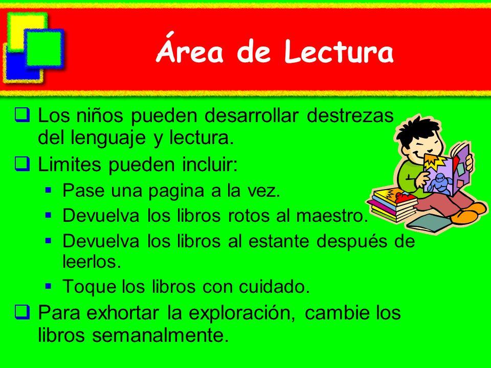 Área de Lectura Los niños pueden desarrollar destrezas del lenguaje y lectura. Limites pueden incluir: