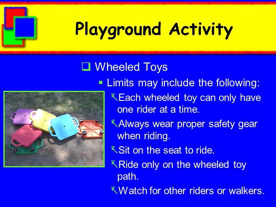 Playground Activity Wheeled Toys Limits may include the following: