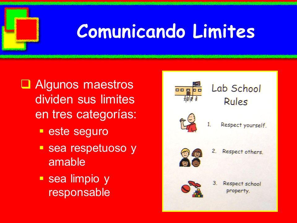 Comunicando Limites Algunos maestros dividen sus limites en tres categorías: este seguro. sea respetuoso y amable.