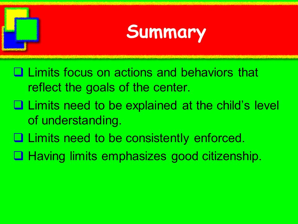 Summary Limits focus on actions and behaviors that reflect the goals of the center.