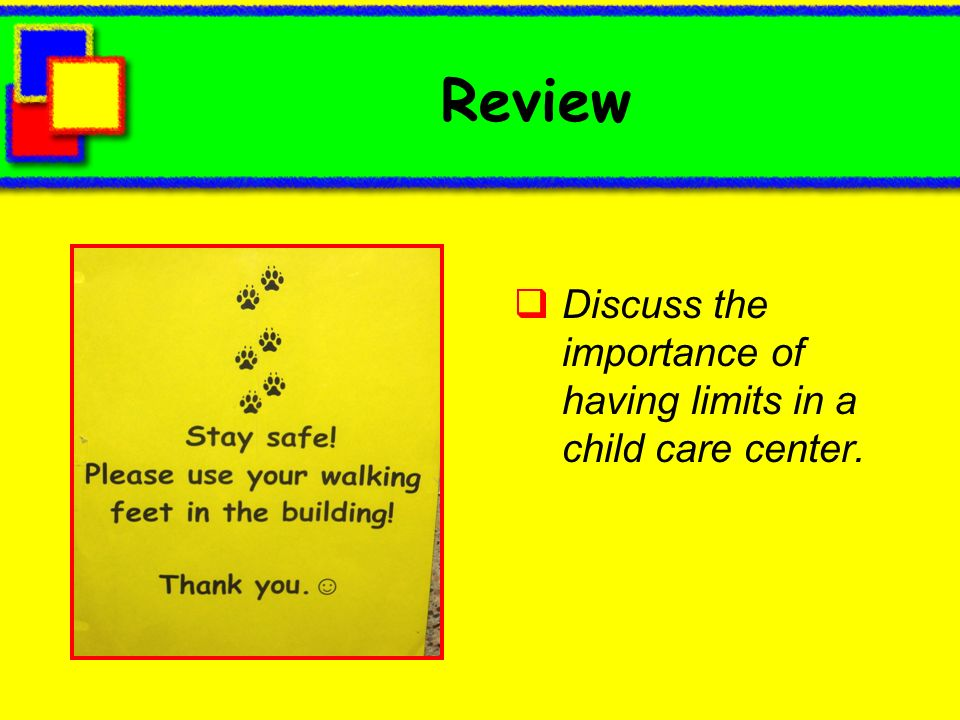 Review Discuss the importance of having limits in a child care center.