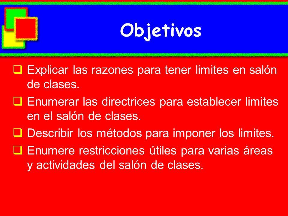 Objetivos Explicar las razones para tener limites en salón de clases.