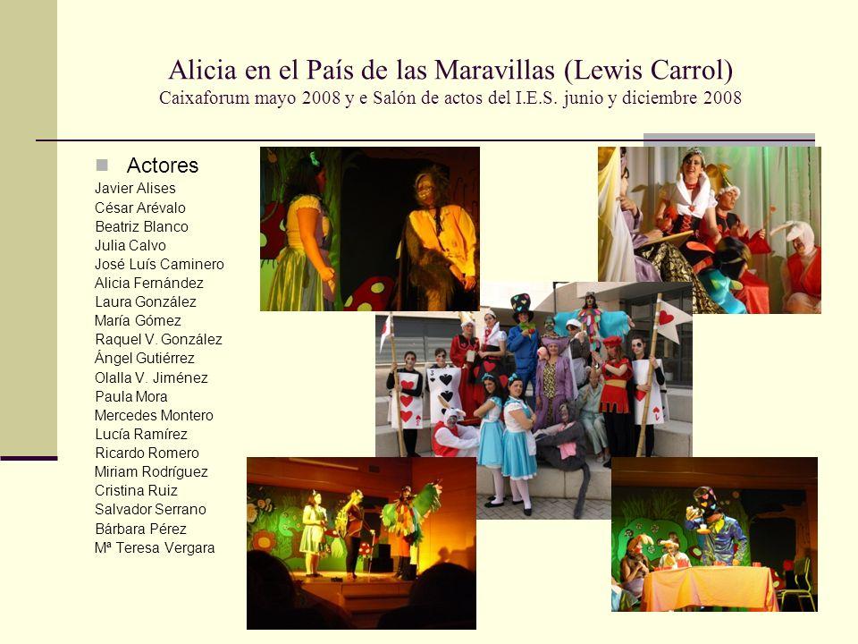 Alicia en el País de las Maravillas (Lewis Carrol) Caixaforum mayo 2008 y e Salón de actos del I.E.S. junio y diciembre 2008