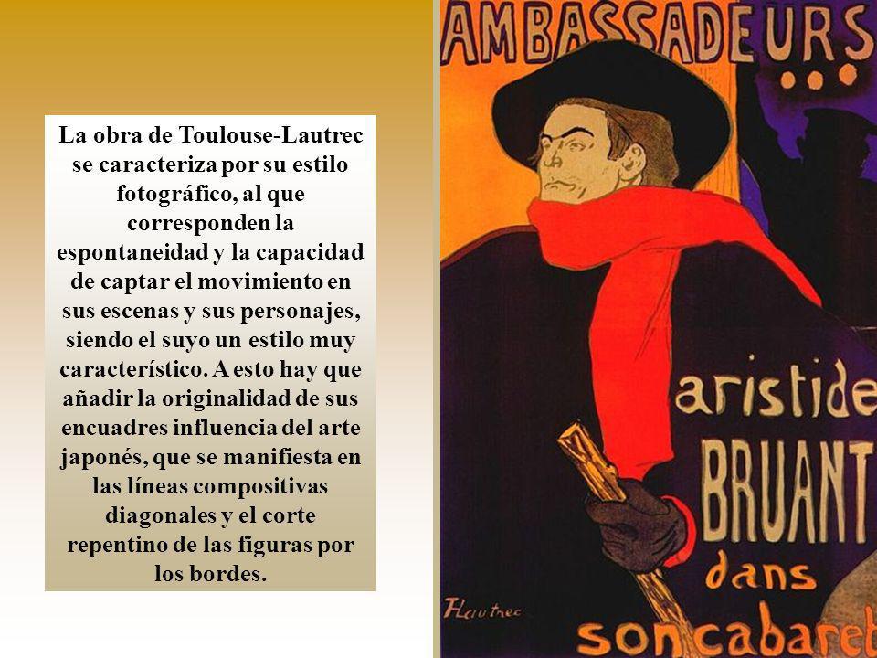 La obra de Toulouse-Lautrec se caracteriza por su estilo fotográfico, al que corresponden la espontaneidad y la capacidad de captar el movimiento en sus escenas y sus personajes, siendo el suyo un estilo muy característico.