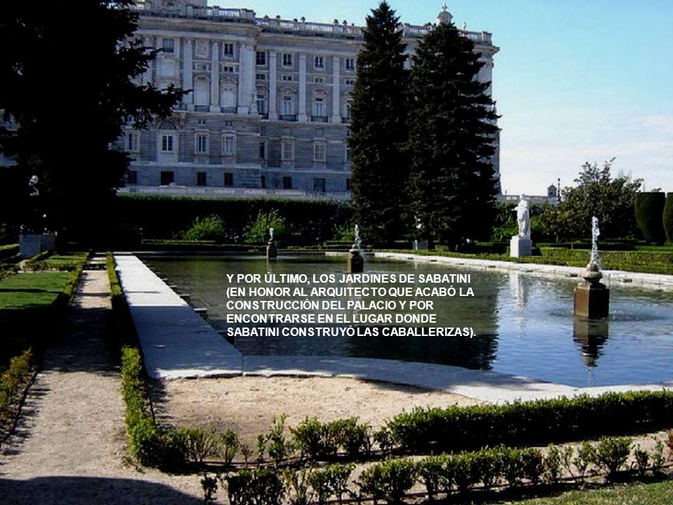 Y POR ÚLTIMO, LOS JARDINES DE SABATINI (EN HONOR AL ARQUITECTO QUE ACABÓ LA CONSTRUCCIÓN DEL PALACIO Y POR ENCONTRARSE EN EL LUGAR DONDE SABATINI CONSTRUYÓ LAS CABALLERIZAS).