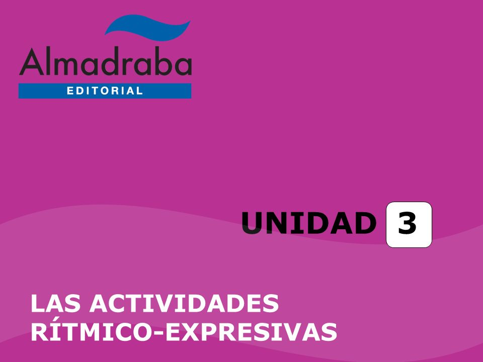 UNIDAD 3 LAS ACTIVIDADES RÍTMICO-EXPRESIVAS