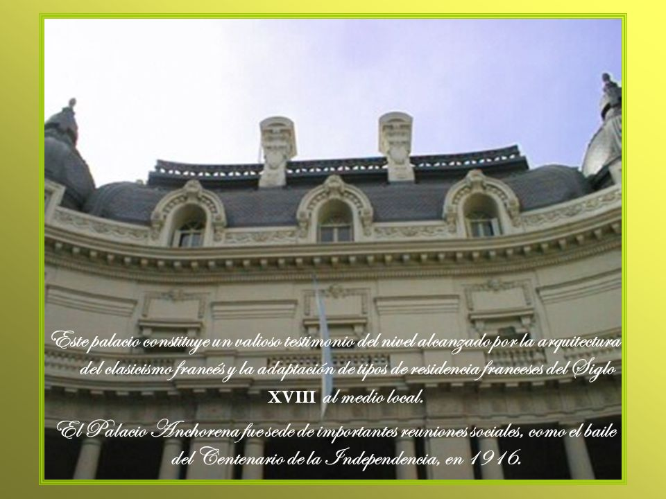 Este palacio constituye un valioso testimonio del nivel alcanzado por la arquitectura del clasicismo francés y la adaptación de tipos de residencia franceses del Siglo XVIII al medio local.