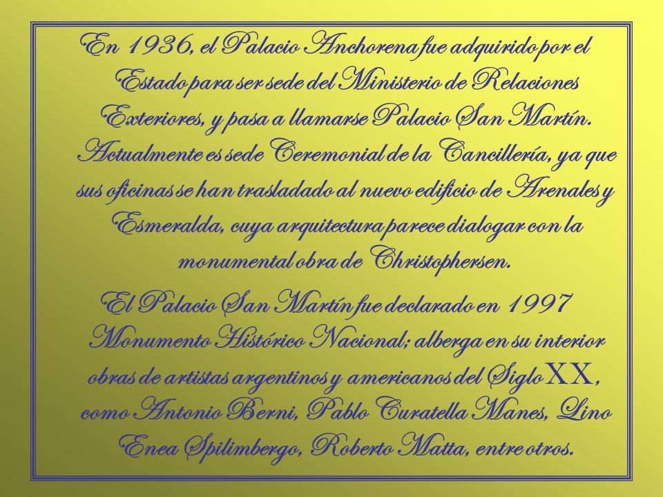 En 1936, el Palacio Anchorena fue adquirido por el Estado para ser sede del Ministerio de Relaciones Exteriores, y pasa a llamarse Palacio San Martín. Actualmente es sede Ceremonial de la Cancillería, ya que sus oficinas se han trasladado al nuevo edificio de Arenales y Esmeralda, cuya arquitectura parece dialogar con la monumental obra de Christophersen.