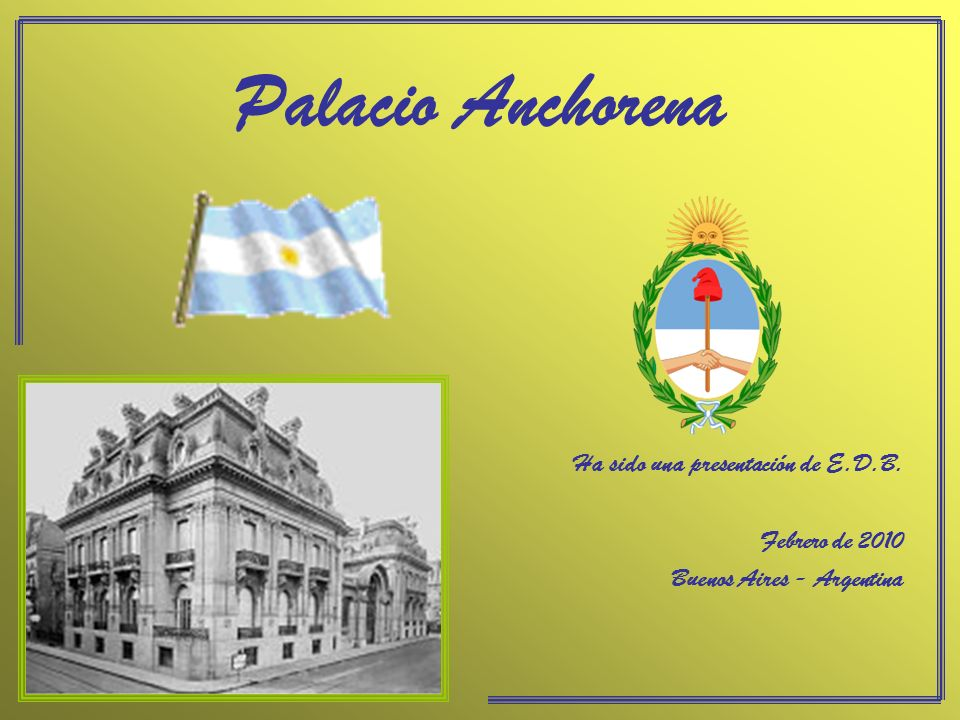 Palacio Anchorena Ha sido una presentación de E.D.B. Febrero de 2010
