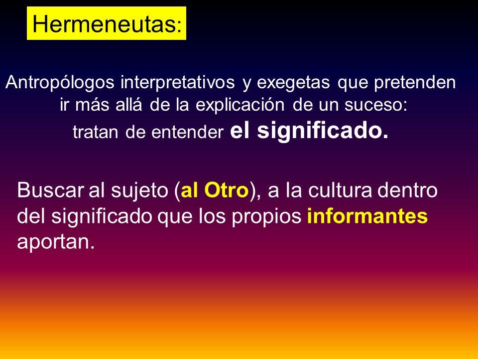 Hermeneutas: Antropólogos interpretativos y exegetas que pretenden. ir más allá de la explicación de un suceso: