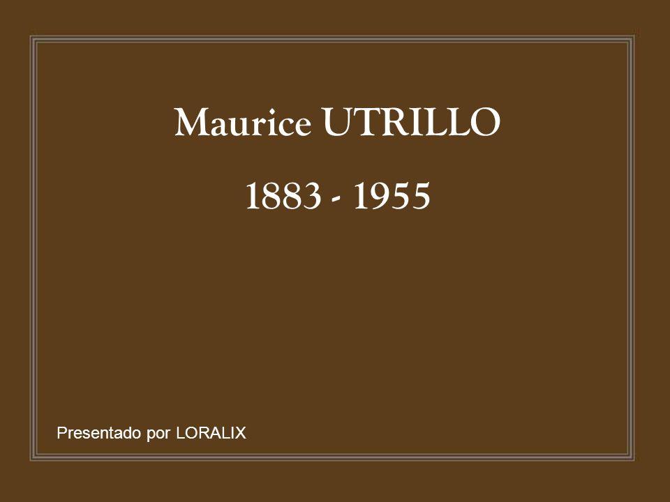 Maurice UTRILLO 1883 - 1955 Presentado por LORALIX