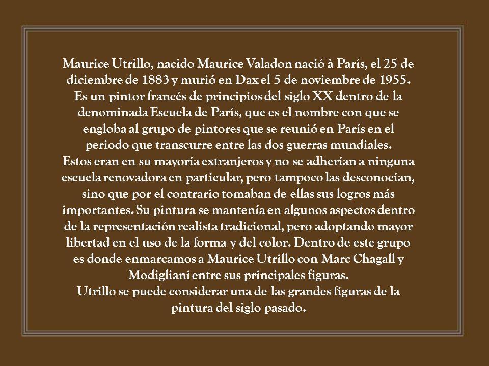 Maurice Utrillo, nacido Maurice Valadon nació à París, el 25 de diciembre de 1883 y murió en Dax el 5 de noviembre de 1955.