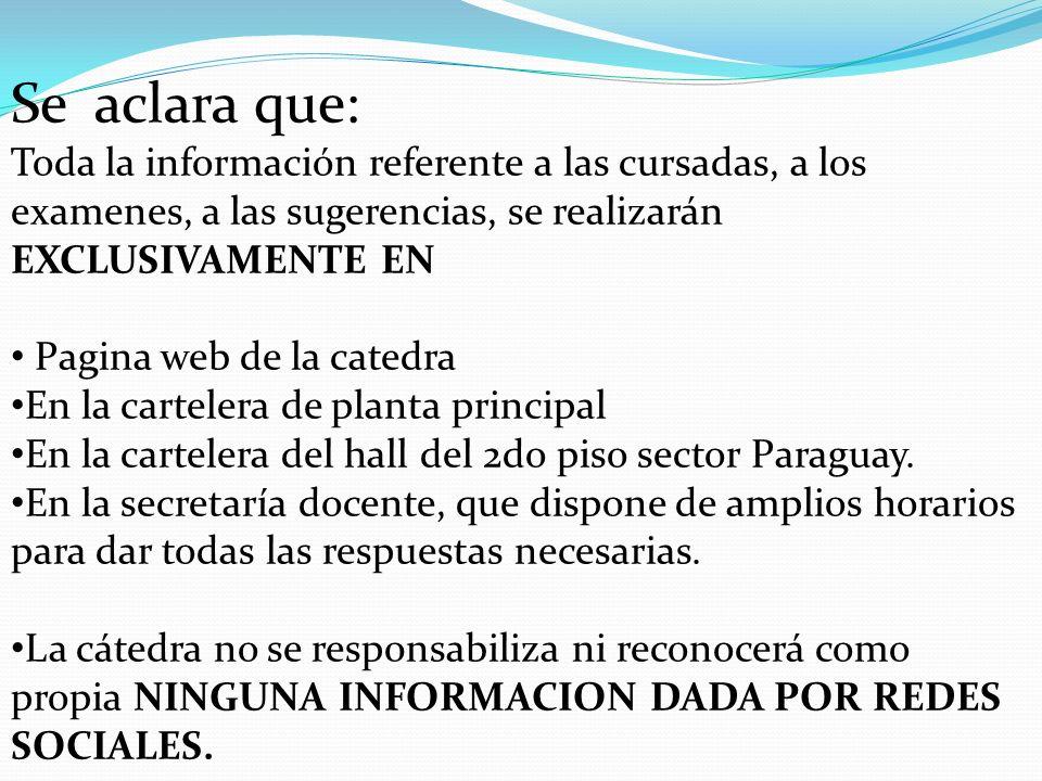 Se aclara que: Toda la información referente a las cursadas, a los examenes, a las sugerencias, se realizarán EXCLUSIVAMENTE EN.