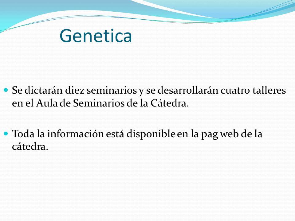 Genetica Se dictarán diez seminarios y se desarrollarán cuatro talleres en el Aula de Seminarios de la Cátedra.