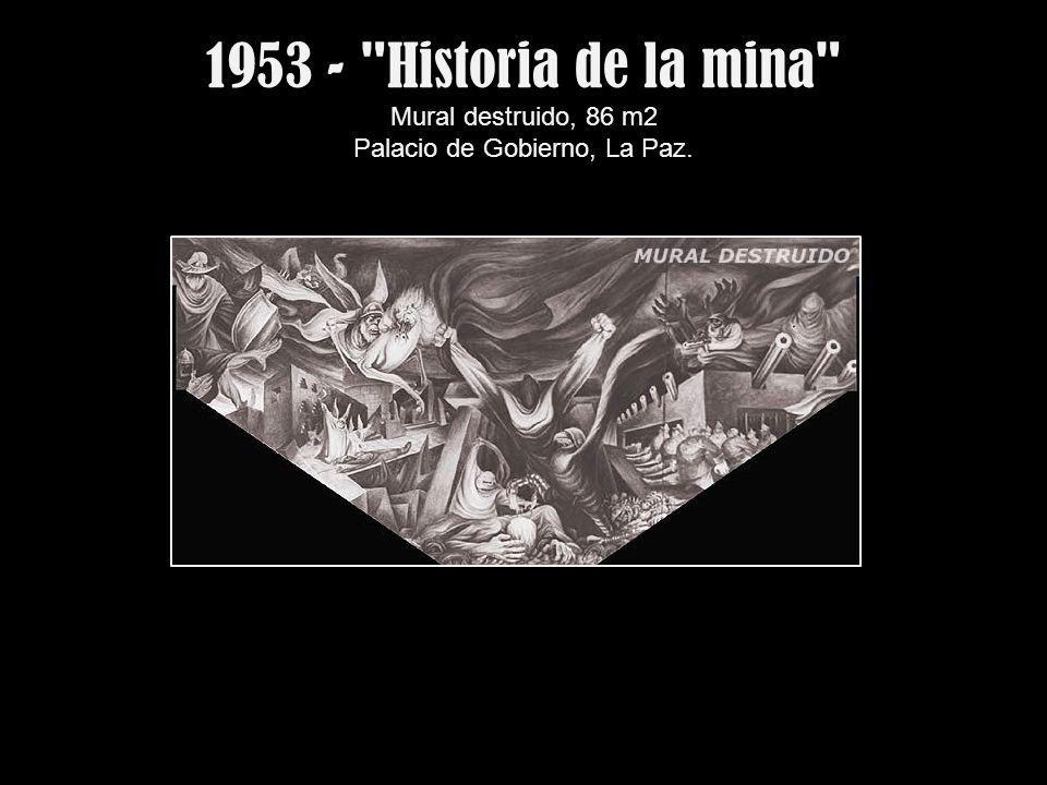 1953 - Historia de la mina Mural destruido, 86 m2 Palacio de Gobierno, La Paz.