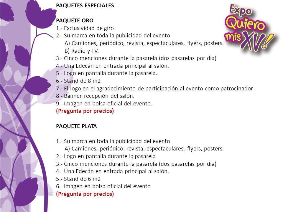 PAQUETES ESPECIALES PAQUETE ORO. 1.- Exclusividad de giro. 2.- Su marca en toda la publicidad del evento.