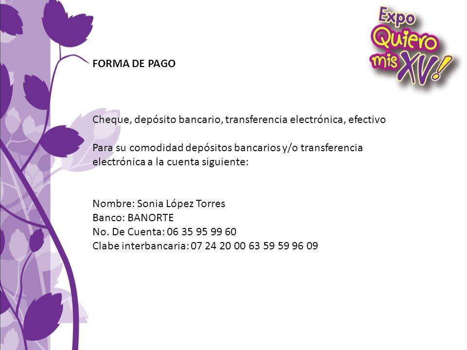 FORMA DE PAGO. Cheque, depósito bancario, transferencia electrónica, efectivo. Para su comodidad depósitos bancarios y/o transferencia.