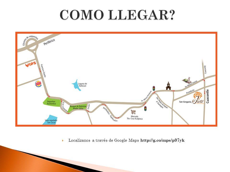 COMO LLEGAR Localízanos a través de Google Maps http://g.co/mps/p97yk