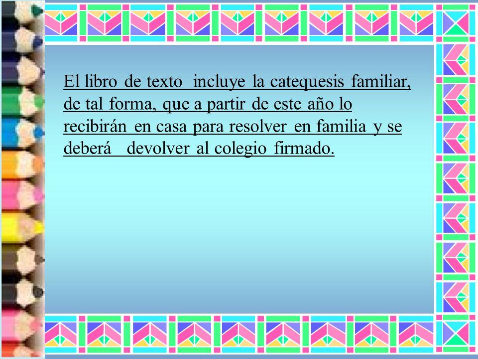El libro de texto incluye la catequesis familiar, de tal forma, que a partir de este año lo recibirán en casa para resolver en familia y se deberá devolver al colegio firmado.