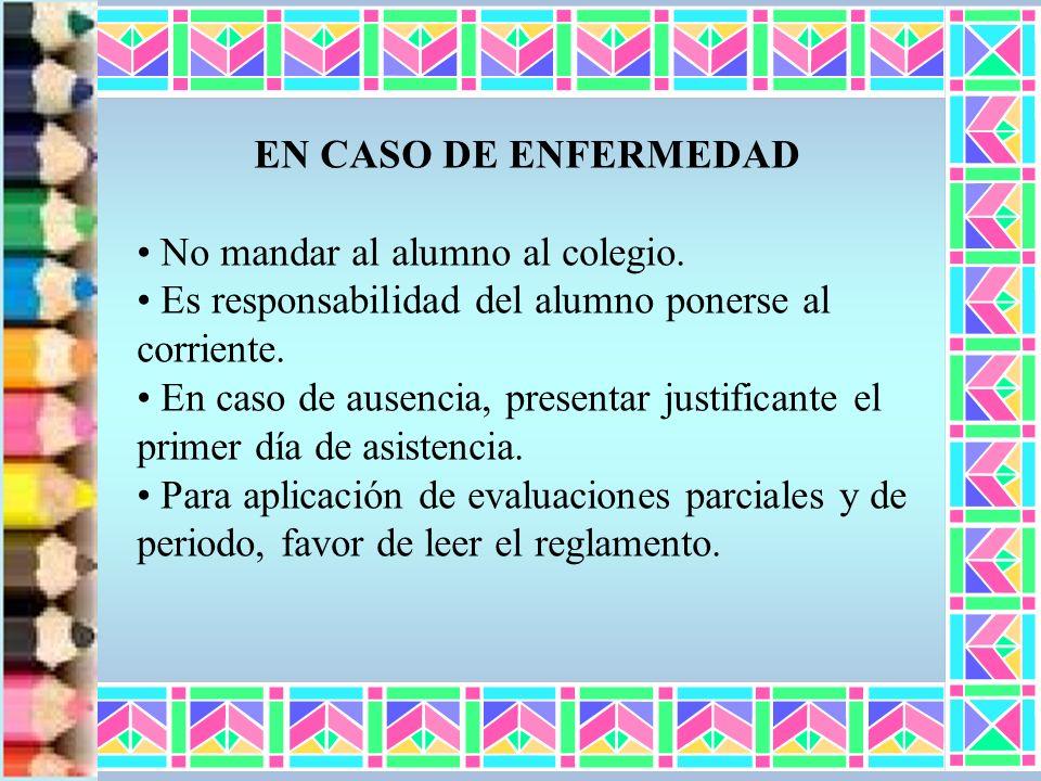 EN CASO DE ENFERMEDAD No mandar al alumno al colegio. Es responsabilidad del alumno ponerse al corriente.