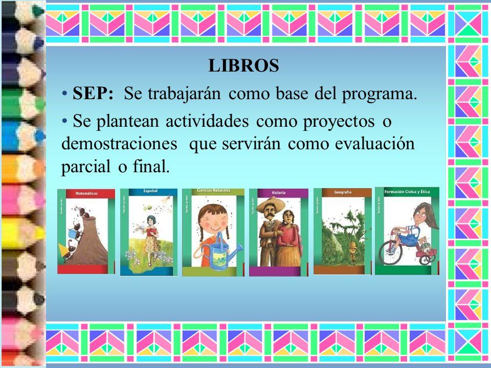 LIBROS SEP: Se trabajarán como base del programa.