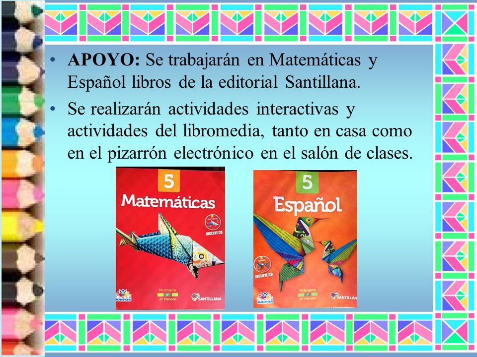 APOYO: Se trabajarán en Matemáticas y Español libros de la editorial Santillana.