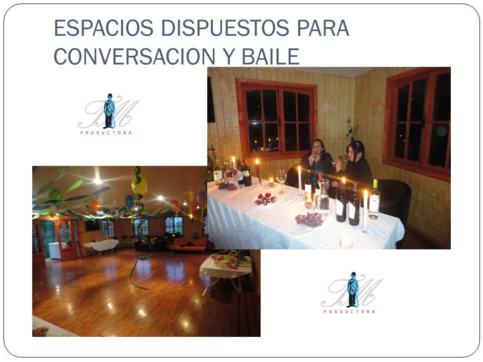 ESPACIOS DISPUESTOS PARA CONVERSACION Y BAILE