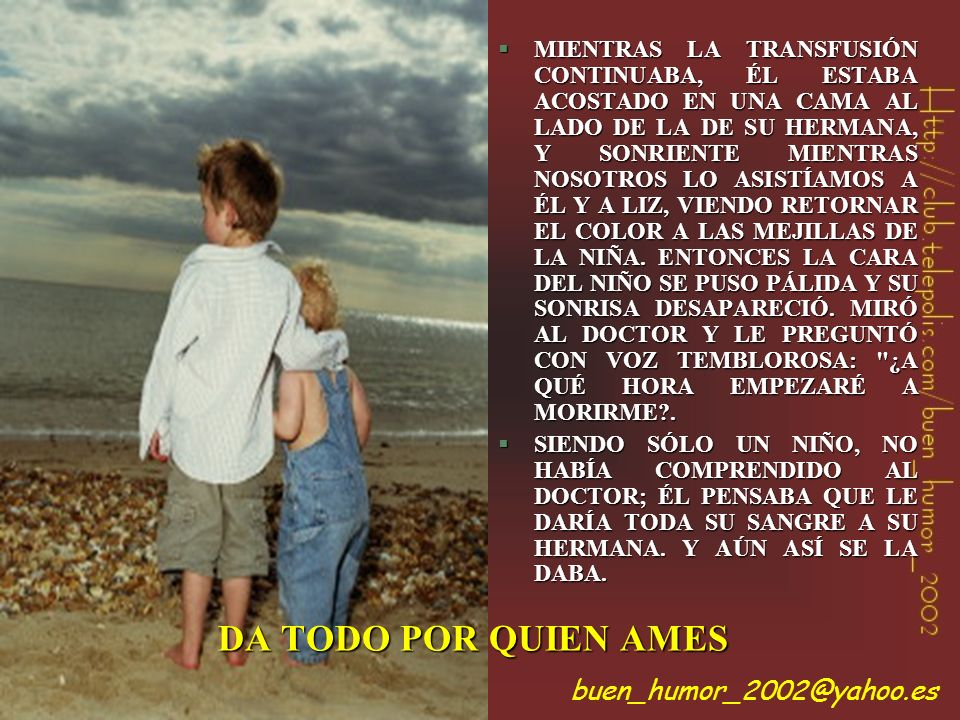 DA TODO POR QUIEN AMES buen_humor_2002@yahoo.es