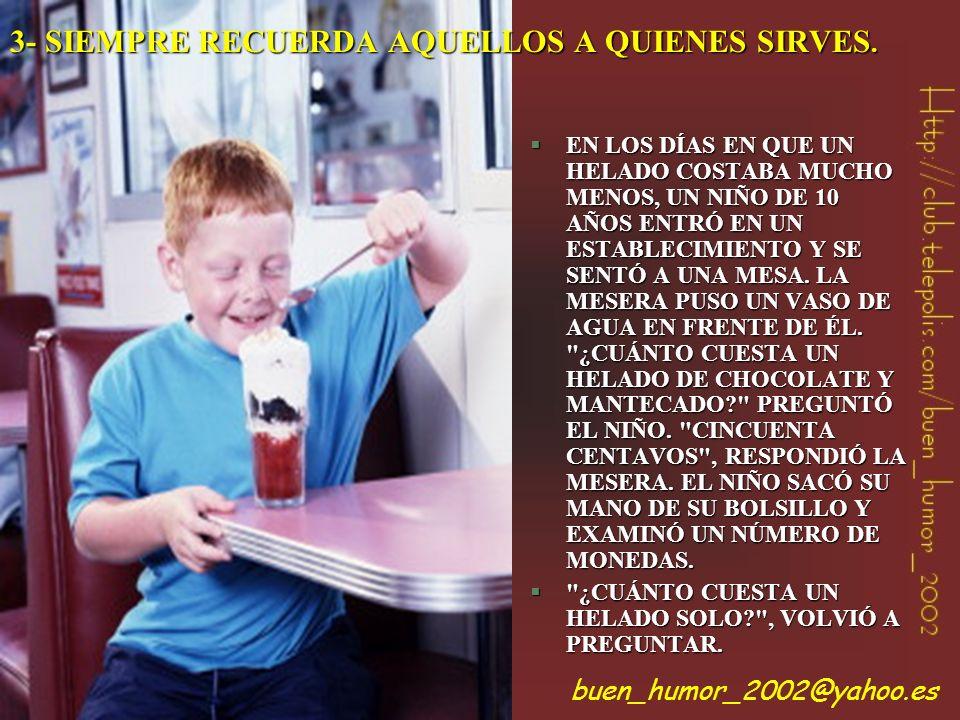 3- SIEMPRE RECUERDA AQUELLOS A QUIENES SIRVES.