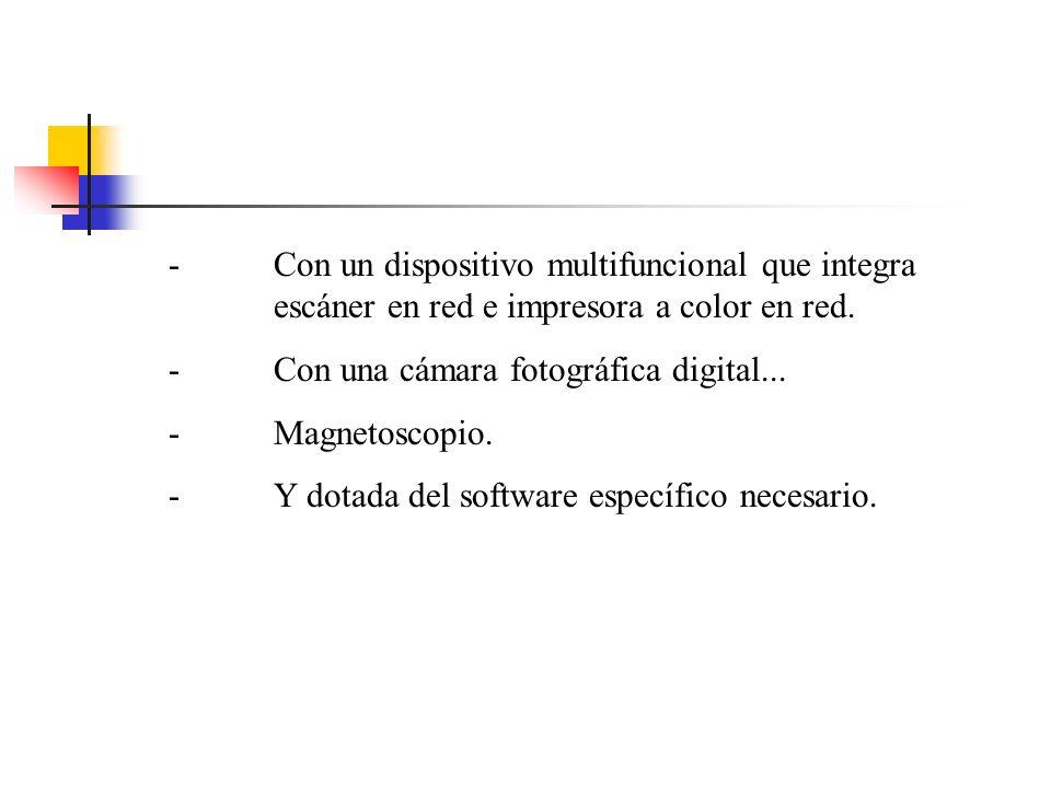 - Y dotada del software específico necesario.