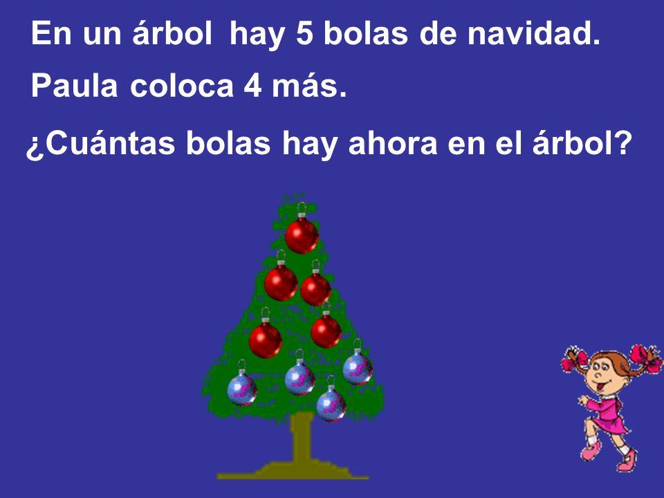 En un árbol hay 5 bolas de navidad. Paula coloca 4 más. ¿Cuántas bolas hay ahora en el árbol