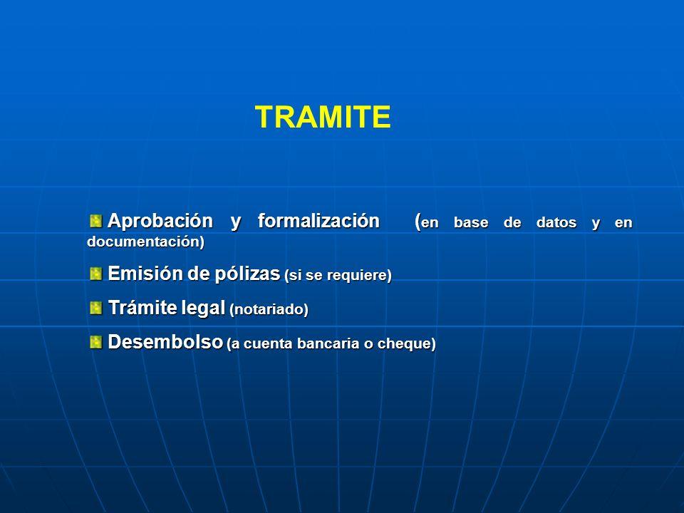 TRAMITE Aprobación y formalización (en base de datos y en documentación) Emisión de pólizas (si se requiere)