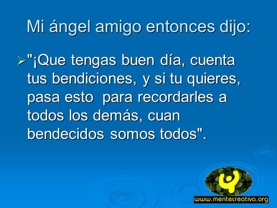 Mi ángel amigo entonces dijo: