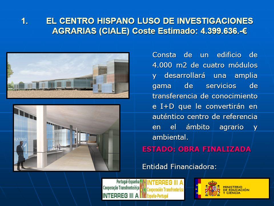 EL CENTRO HISPANO LUSO DE INVESTIGACIONES AGRARIAS (CIALE) Coste Estimado: 4.399.636.-€