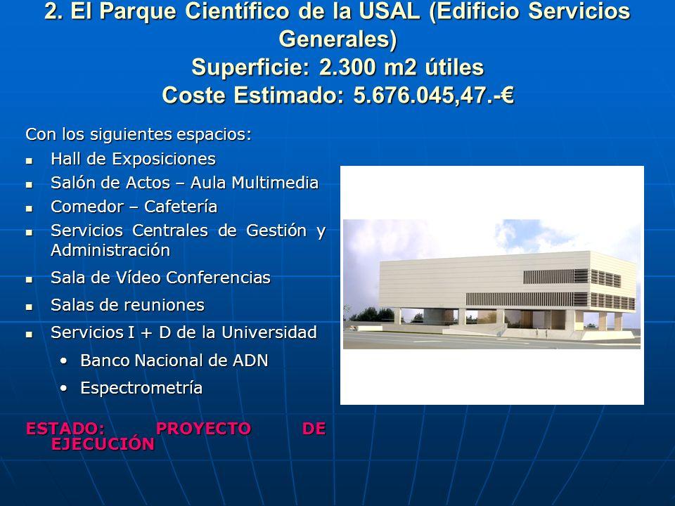2. El Parque Científico de la USAL (Edificio Servicios Generales) Superficie: 2.300 m2 útiles Coste Estimado: 5.676.045,47.-€