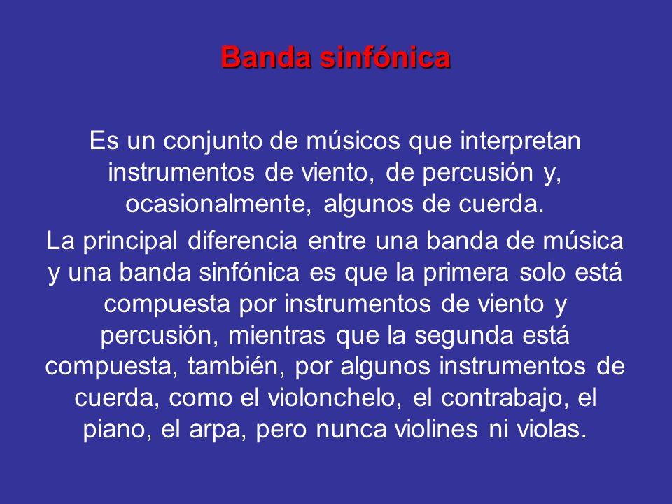 Banda sinfónica Es un conjunto de músicos que interpretan instrumentos de viento, de percusión y, ocasionalmente, algunos de cuerda.
