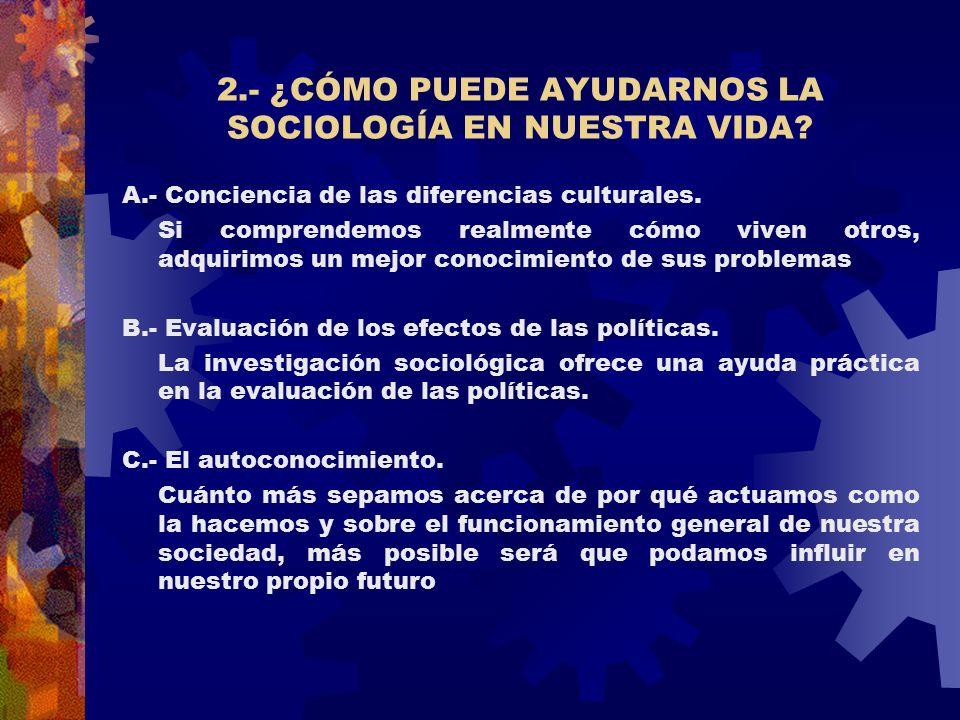 2.- ¿CÓMO PUEDE AYUDARNOS LA SOCIOLOGÍA EN NUESTRA VIDA