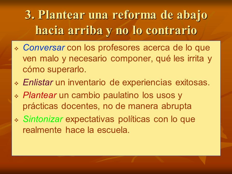 3. Plantear una reforma de abajo hacia arriba y no lo contrario
