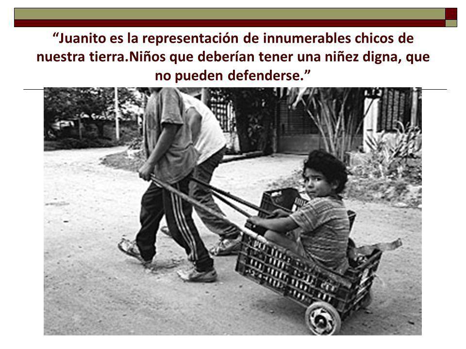 Juanito es la representación de innumerables chicos de nuestra tierra