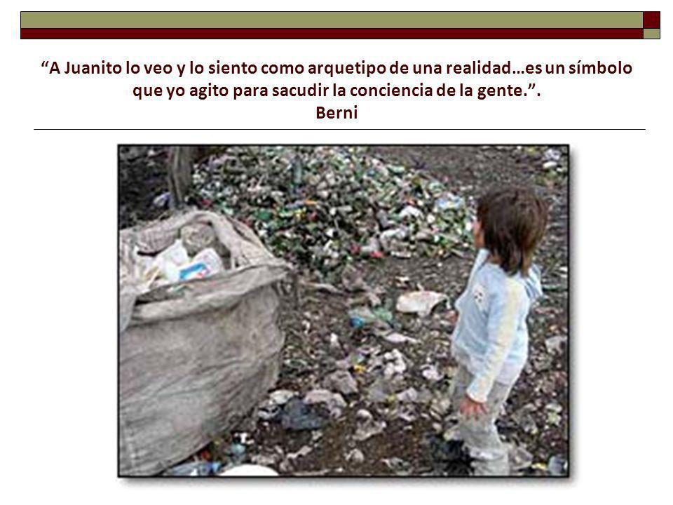 A Juanito lo veo y lo siento como arquetipo de una realidad…es un símbolo que yo agito para sacudir la conciencia de la gente. .