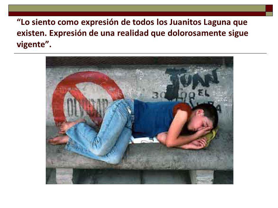 Lo siento como expresión de todos los Juanitos Laguna que existen