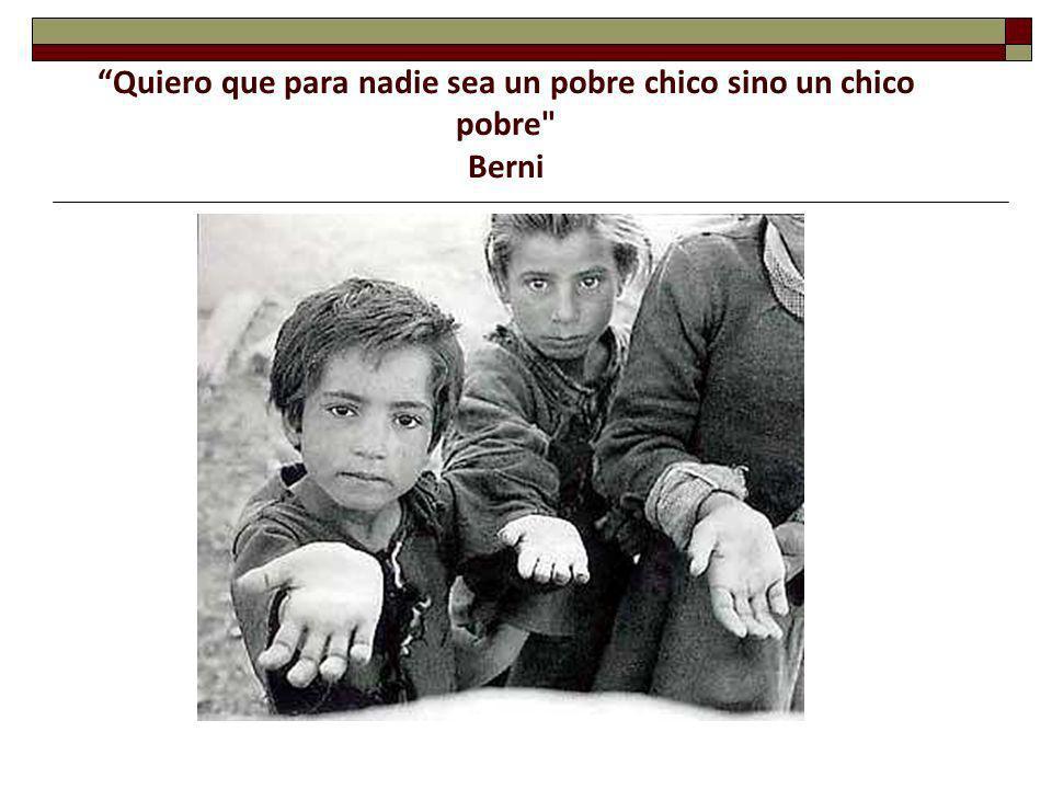 Quiero que para nadie sea un pobre chico sino un chico pobre Berni