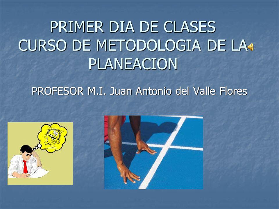 PRIMER DIA DE CLASES CURSO DE METODOLOGIA DE LA PLANEACION
