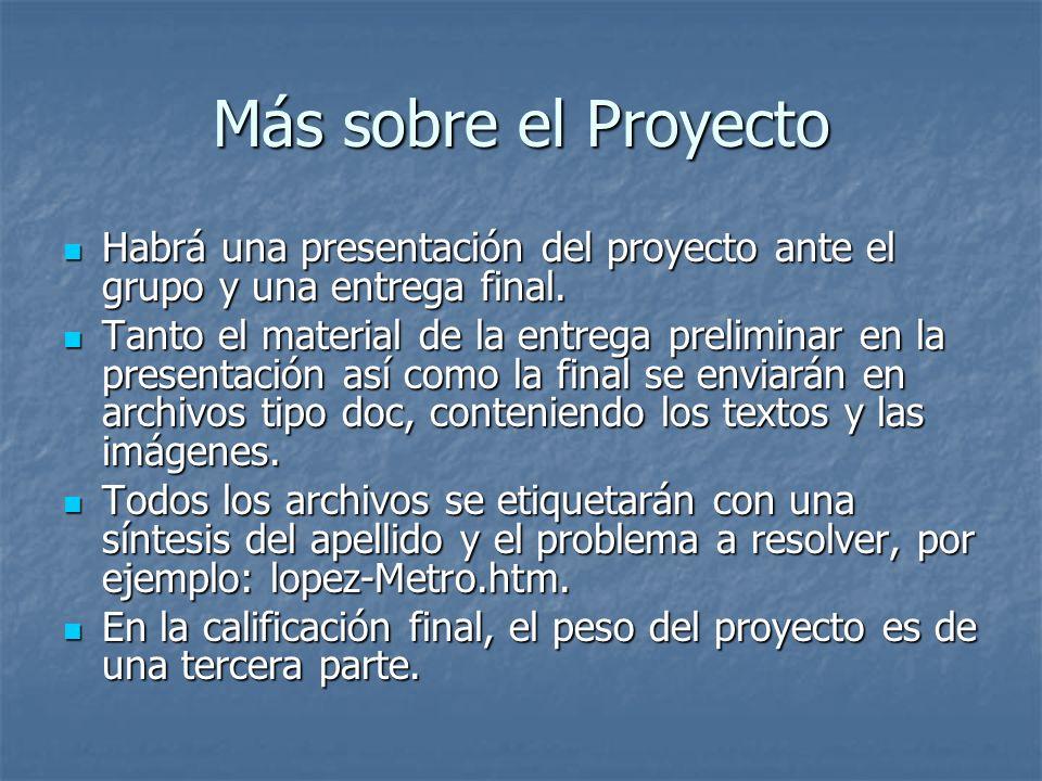 Más sobre el Proyecto Habrá una presentación del proyecto ante el grupo y una entrega final.