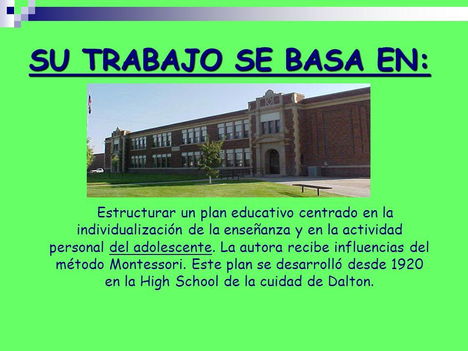 SU TRABAJO SE BASA EN: Estructurar un plan educativo centrado en la. individualización de la enseñanza y en la actividad.