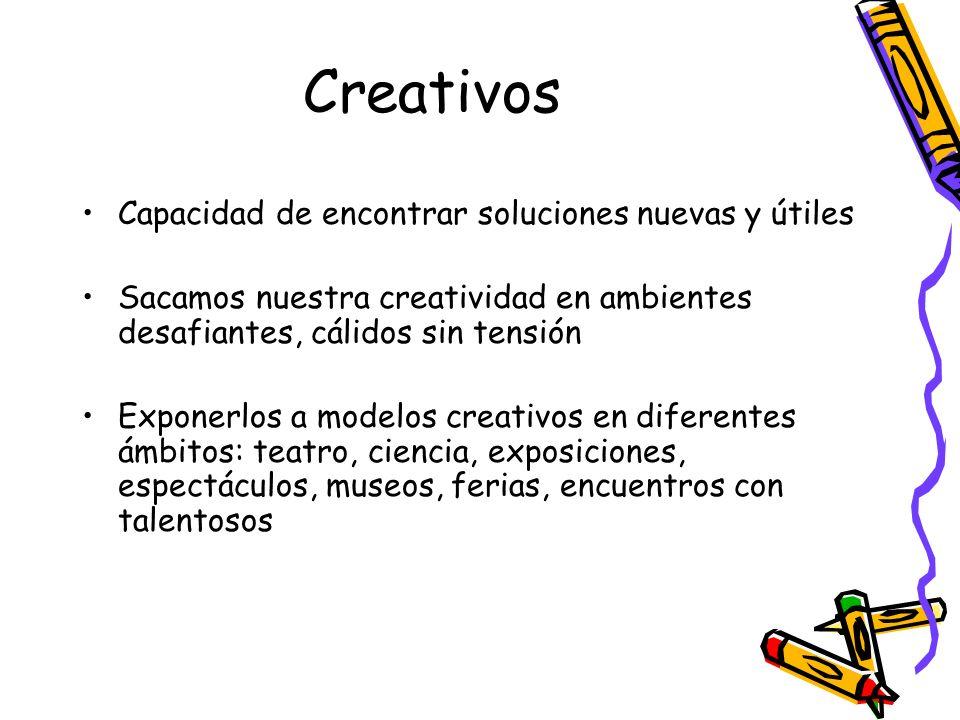 Creativos Capacidad de encontrar soluciones nuevas y útiles