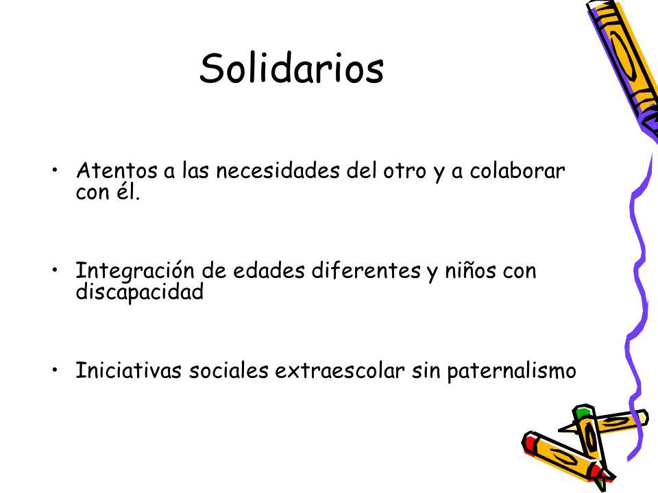 Solidarios Atentos a las necesidades del otro y a colaborar con él.